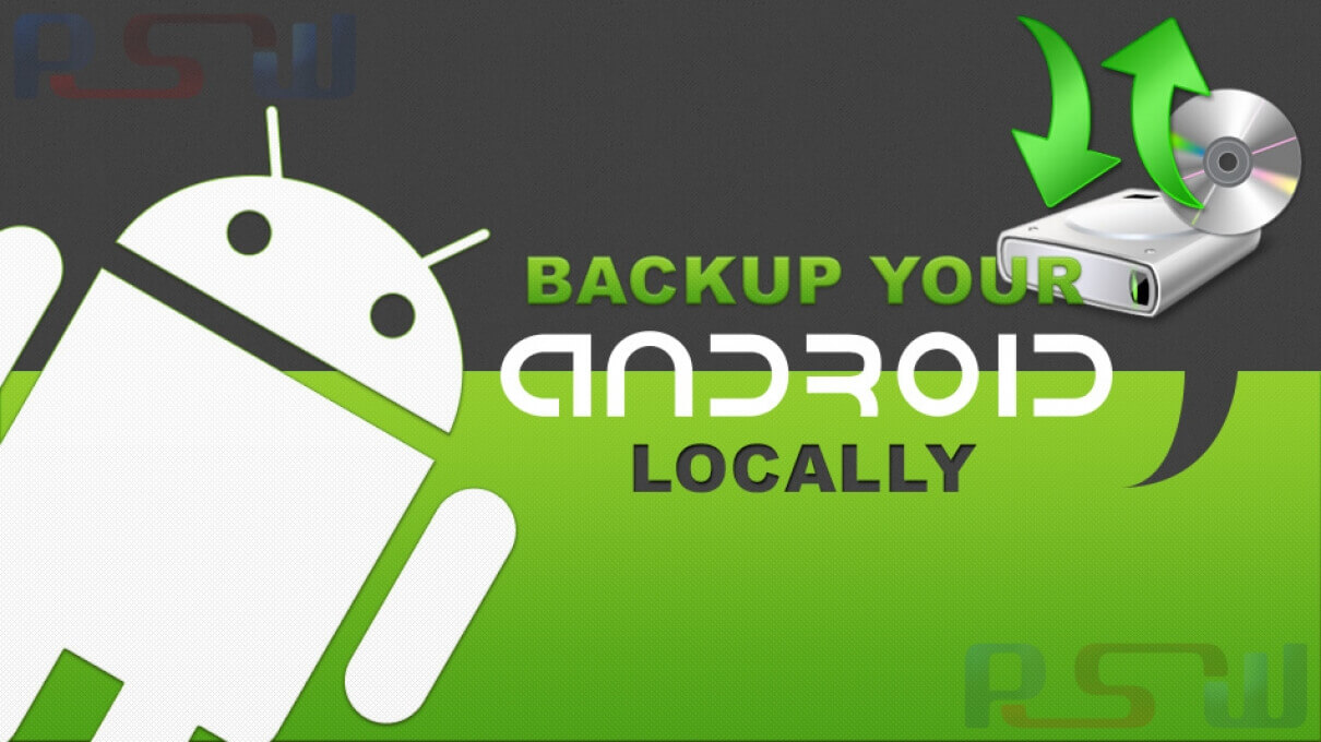 How To Make Local Backups Of Your Android Phone Data?